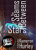 The Seams Between the Stars (Bel Dame Apocrypha)