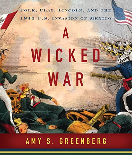 Price comparison product image A Wicked War: Polk,  Clay,  Lincoln and the 1846 U.S. Invasion of Mexico