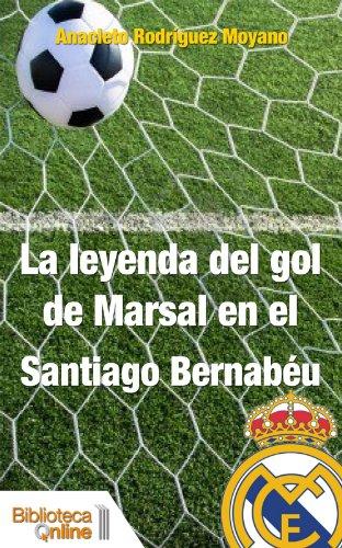 Portada del libro La leyenda del gol de Marsal en el Santiago Bernabéu