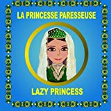 La Princesse Paresseuse - Lazy Princess: Bilingual folktale in French and English