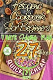 7 Days Ketogenic Diet Meal Plan for Beginners: 27 Easy & Quick & Cheap Recipes under 30 minutes to live a week Healthily