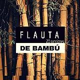 Flauta de Bambú: 20 Canciones - Música Zen Relajante a Flauta Asiática Dormir Profundamente por la Noche