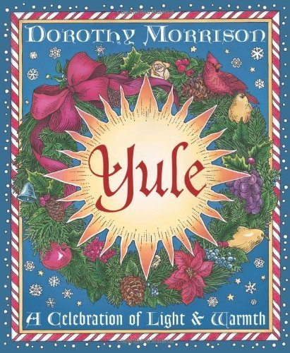 Yule: A Celebration of Light and Warmth (Holiday Series) by Dorothy Morrison (2000-09-08)