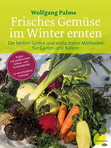 Frisches Gemüse im Winter ernten: Die besten Sorten und einfachsten Methoden für Garten und...