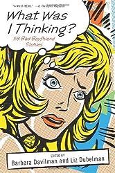 What Was I Thinking?: 58 Bad Boyfriend Stories by Barbara Davilman (2009-02-03)