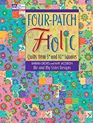 Four Patch Frolic: Quilts from 5-inch and 10-inch Squares (That Patchwork Place)