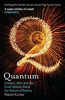 Quantum: Einstein, Bohr and the Great Debate About the Nature of Reality by [Kumar, Manjit]