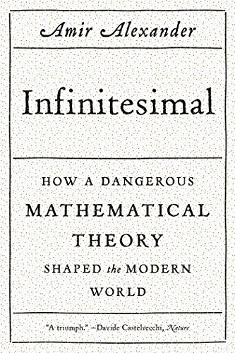 Infinitesimal. How A Dangerous Mathematical Theory Shaped The Modern World
