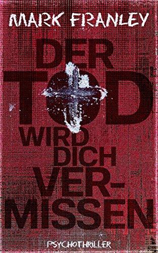 Buchseite und Rezensionen zu 'Der Tod wird dich vermissen (Mike Köstner 7)' von Mark Franley