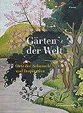 Gärten der Welt: Orte der Sehnsucht und Inspiration -