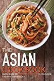The Asian Cookbook: Simple Guide to Making Chinese Food in Your Home
