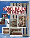Möbel bauen aus Paletten: Angesagte Designer zeigen ihre besten Ideen. von Aurélie Drouet (28. Februar 2014) Gebundene Ausgabe