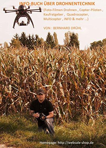 INFO-BUCH ÜBER DRONENTECHNIK: INFO-BUCH ÜBER DRONENTECHNIK (Foto-Filmen Drohnen , Copter-Piloten , Kaufratgeber , Quadrocopter, Multicopter , INFO & mehr ...) VON : BERNHARD DRÜHL