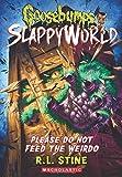 #5: Goosebumps Slappyworld #4: Please Do Not Feed The Weirdo