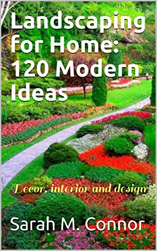 Landscaping for Home: 120 Modern Ideas: Decor, interior and design