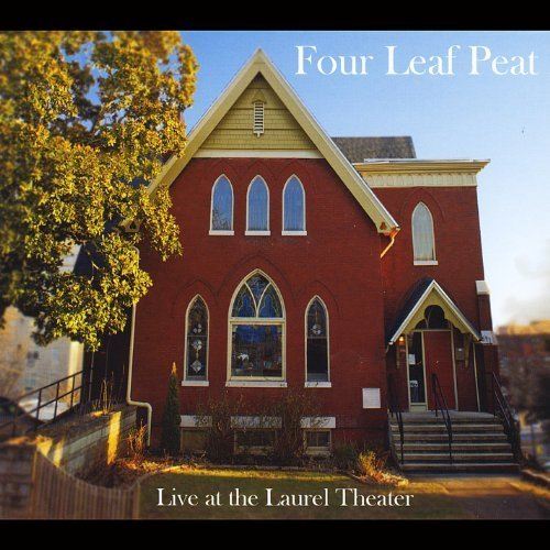 Live at the Laurel Theater by Four Leaf Peat (2013-05-04)