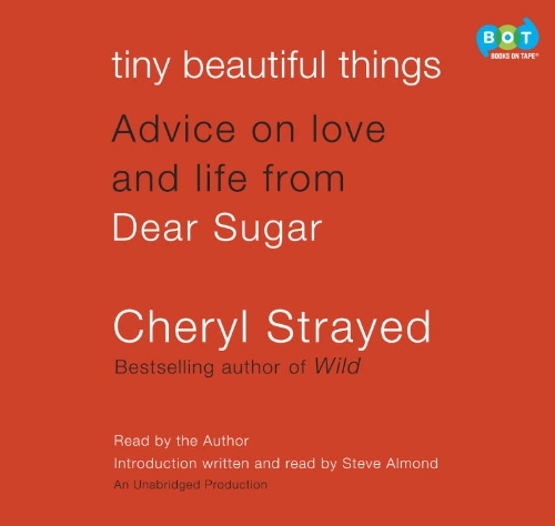 Tiny Beautiful Things: Advice on Love and Life from Dear Sugar by Cheryl Strayed (2012-08-01)
