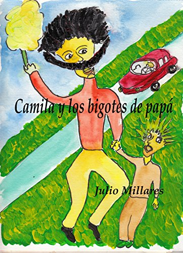Camila y los bigotes de papá: cuando el papá se volvió niño (El libro de Camilo o Camila nº 7) por Julio Millares