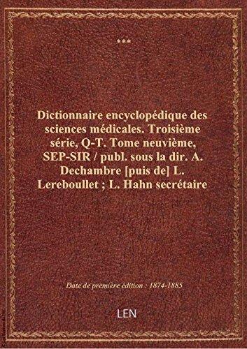Dictionnaire encyclopédique des sciences médicales. Troisième série, Q-T. Tome neuvième, SEP-SIR /