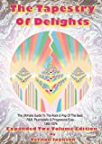Tapestry of Delights: Expanded Two-Volume Edition: The Ultimate Guide to UK Rock & Pop of the Beat, R&B, Psychedelic and Progressive Eras 1963-1976