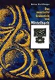 Das awarische Gräberfeld von Mistelbach (Niederösterreich) (Monographien zur Frühgeschichte und Mittelalterarchäologie)