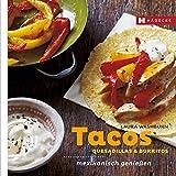 Tacos, Quesadillas & Burritos: mexikanisch genießen