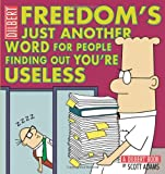 Freedom's Just Another Word for People Finding Out You'RE Useless (Dilbert Book Collections Graphi)