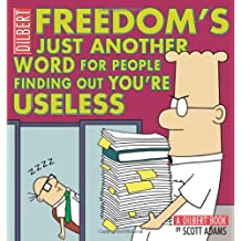 Freedom's Just Another Word for People Finding Out You're Useless: A Dilbert Book (Dilbert Book Collections Graphi)
