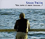 Songtexte von Lucio Dalla - Qui dove il mare luccica...
