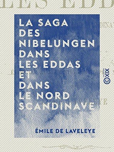 La Saga des Nibelungen dans les Eddas et dans le Nord scandinave - Traduction prcde d'une tude sur la formation des popes nationales