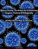 Quorum Sensing: The Ancient Art of Democracy. Congress, Virulence & Pathogenicity (Catscans of The Behavior of Man Book 1)