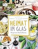 Heimat im Glas: Vergessene Köstlichkeiten