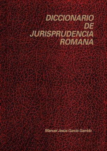 Diccionario De La Jurisprudencia Romana por M.J García Garrido