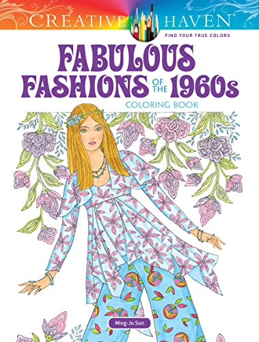 Creative Haven Fabulous Fashions of the 1960s Coloring Book (Adult Coloring) por Ming-Ju Sun