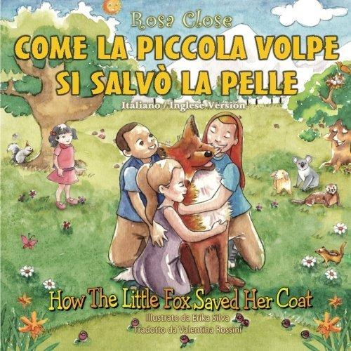 How The Little Fox Saved Her Coat: Italian/English Version: Come La Piccola Volpe Si Selvo La Pelle (Italian Edition) by Rosa Close (2012-11-01)