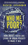 Who Me, Poor?: How India's Youth are Living in Urban Poverty to Make it Big