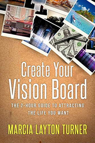 Create Your Vision Board: The 2-Hour Guide to Attracting the Life You Want