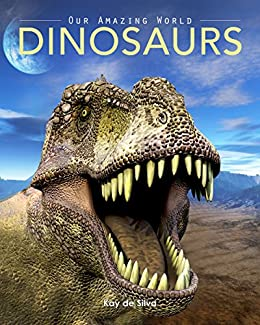 Dinosaurs: Amazing Pictures & Fun Facts on Animals in Nature (Our Amazing World Series Book 8) by [de Silva, Kay]