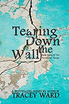 Tearing Down the Wall (Survival Series Book 3) by [Ward, Tracey]