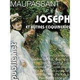 Joseph, et autres coquineries: contes coquins et grivois de Maupassant: hymne à l'écriture légère