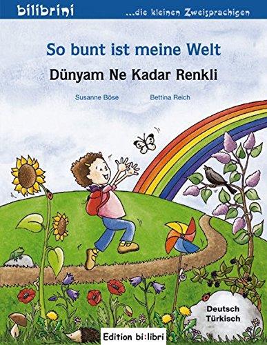 So bunt ist meine Welt: Dünyam Ne Kadar Renkli / Kinderbuch Deutsch-Türkisch