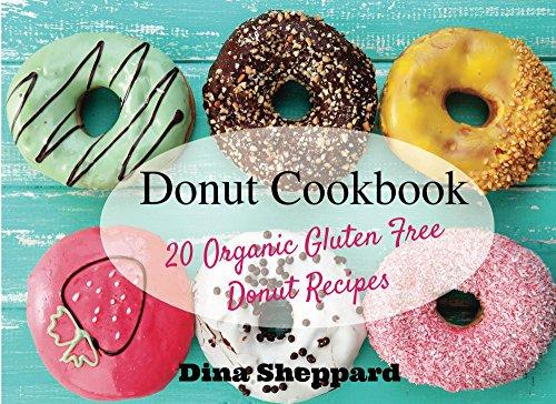 Donut Cookbook: 20 Organic Gluten Free Donut Recipes (Gluten ...