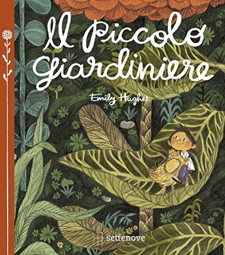Il piccolo giardiniere. Ediz. illustrata
