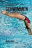 Das komplette Trainings-Workout-Programm zur Forderung der Starke im Schwimmen: Verbessere deine...
