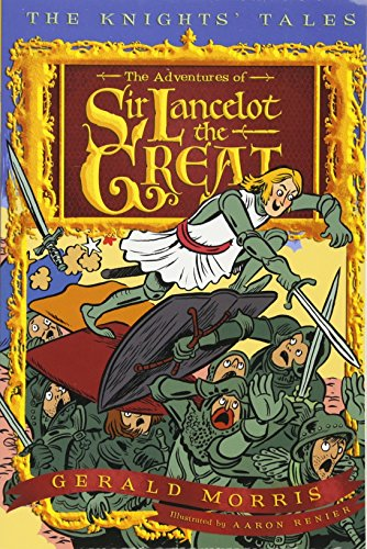 The Adventures of Sir Lancelot the Great (The Knights' Tales Series, Band 1) -