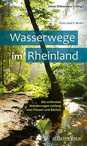 64a7f166d73b15 Wasserwege im Rheinland  Die schönsten Wanderungen entlang von Flüssen und  Bächen