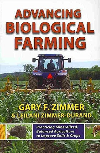 [Advancing Biological Farming: Practicing Mineralized, Balanced Agriculture to Improve Soils & Crops] (By: Gary F. Zimmer) [published: January, 2011] par Gary F. Zimmer