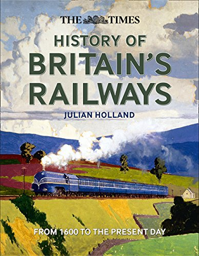 The Times History of Britain's Railways por Julian Holland