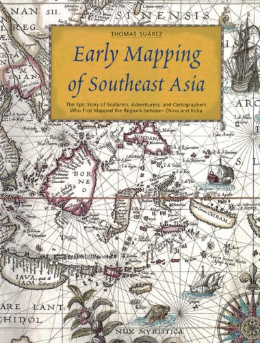 Early Mapping of Southeast Asia: The Epic Story of Seafarers, Adventurers,  and Cartographers Who First Mapped the Regions Between China and India ...