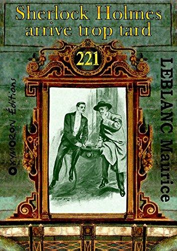 Sherlock Holmes arrive trop tard (Collection « 221 ») par Maurice Leblanc